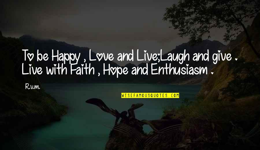 Love Faith And Hope Quotes By R.v.m.: To be Happy , Love and Live;Laugh and