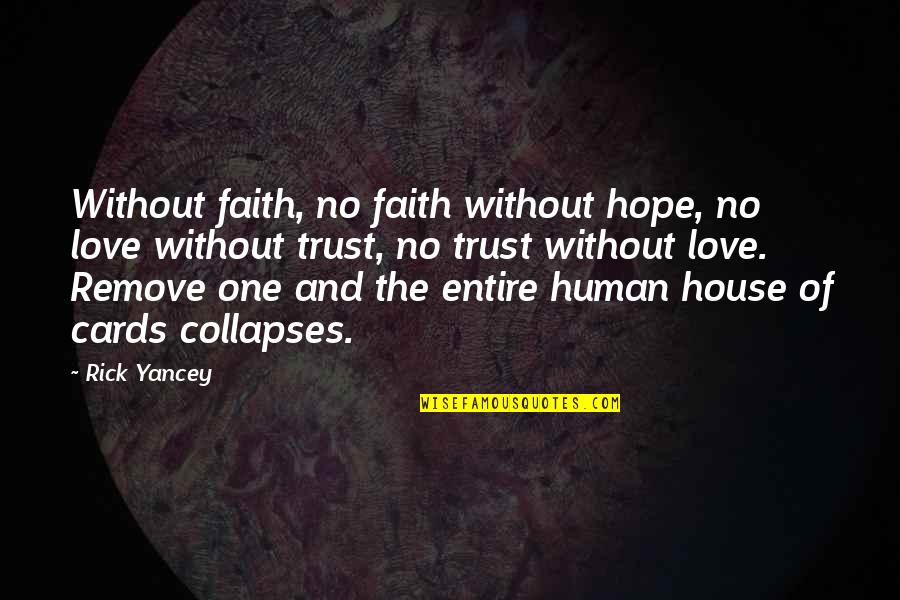 Love Faith And Hope Quotes By Rick Yancey: Without faith, no faith without hope, no love