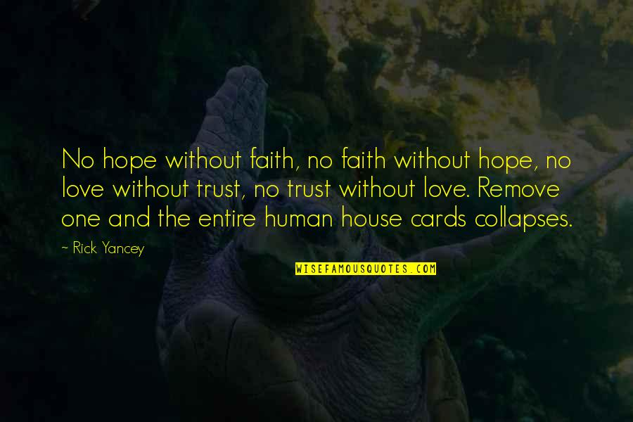 Love Faith And Hope Quotes By Rick Yancey: No hope without faith, no faith without hope,