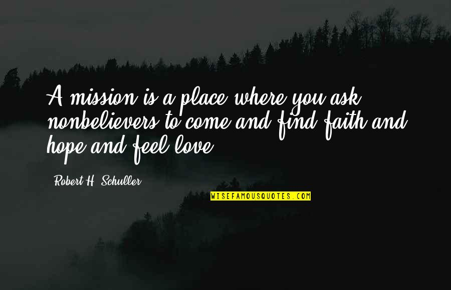 Love Faith And Hope Quotes By Robert H. Schuller: A mission is a place where you ask