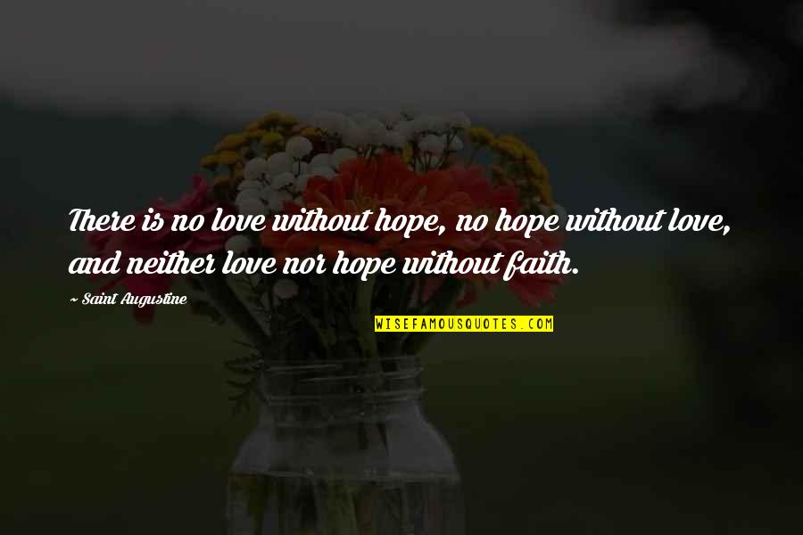 Love Faith And Hope Quotes By Saint Augustine: There is no love without hope, no hope