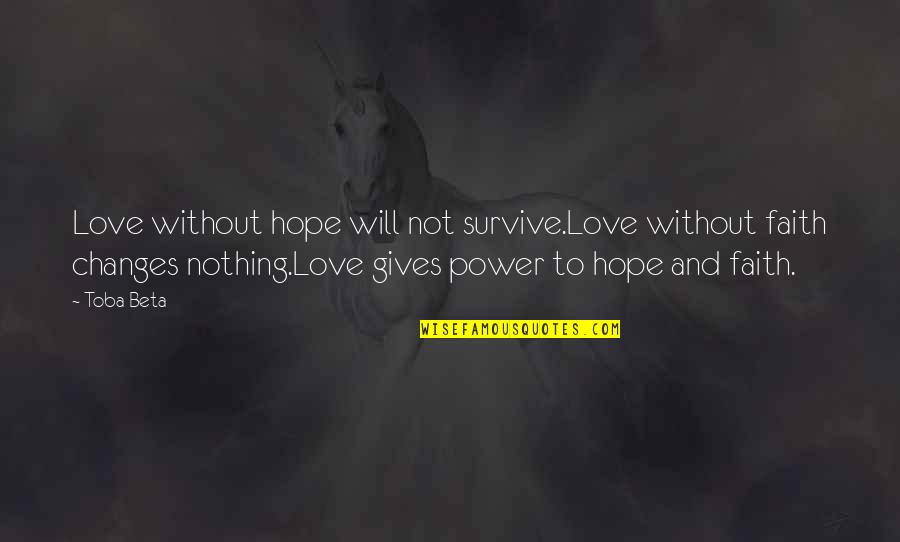 Love Faith And Hope Quotes By Toba Beta: Love without hope will not survive.Love without faith