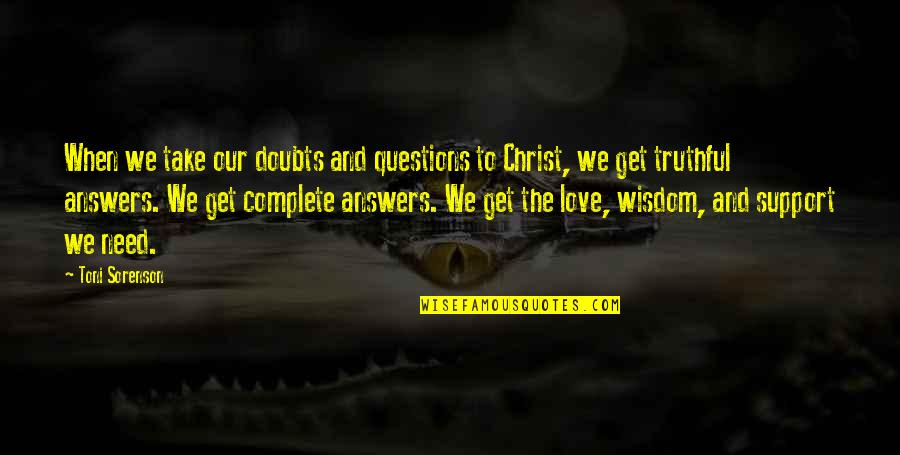 Love Faith And Hope Quotes By Toni Sorenson: When we take our doubts and questions to