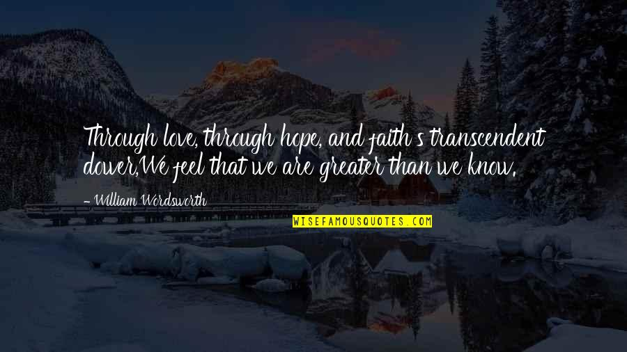 Love Faith And Hope Quotes By William Wordsworth: Through love, through hope, and faith's transcendent dower,We