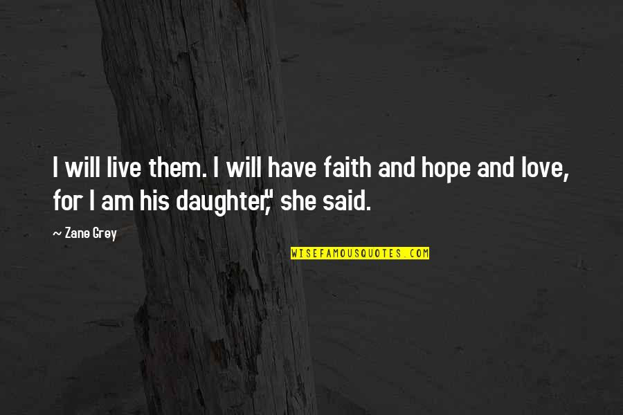 Love Faith And Hope Quotes By Zane Grey: I will live them. I will have faith