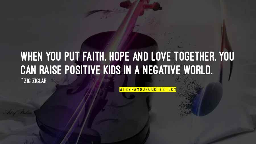 Love Faith And Hope Quotes By Zig Ziglar: When you put faith, hope and love together,