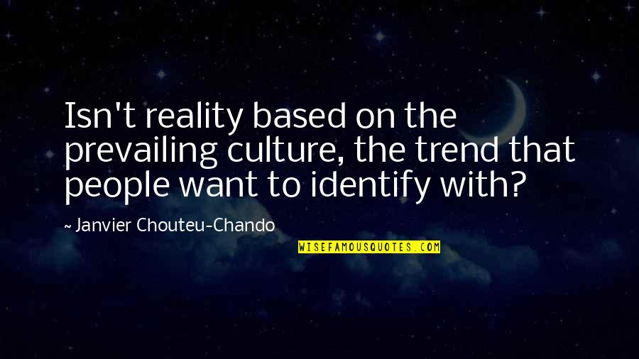 Love Faith Loyalty Quotes By Janvier Chouteu-Chando: Isn't reality based on the prevailing culture, the