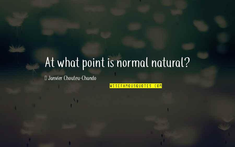 Love Faith Loyalty Quotes By Janvier Chouteu-Chando: At what point is normal natural?