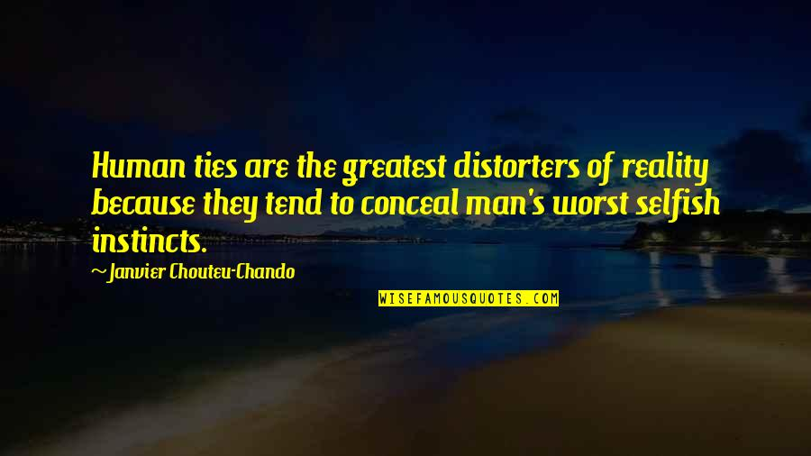 Love Faith Loyalty Quotes By Janvier Chouteu-Chando: Human ties are the greatest distorters of reality