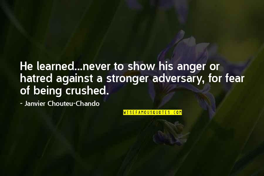 Love Faith Loyalty Quotes By Janvier Chouteu-Chando: He learned...never to show his anger or hatred