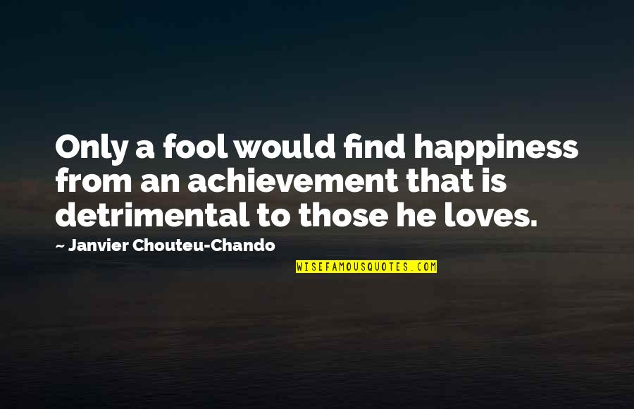 Love Faith Loyalty Quotes By Janvier Chouteu-Chando: Only a fool would find happiness from an