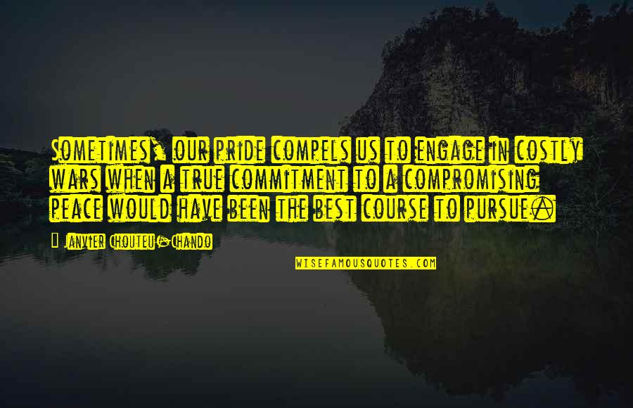 Love Faith Loyalty Quotes By Janvier Chouteu-Chando: Sometimes, our pride compels us to engage in