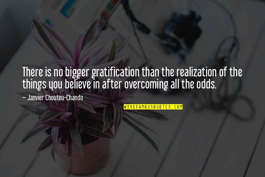 Love Faith Loyalty Quotes By Janvier Chouteu-Chando: There is no bigger gratification than the realization