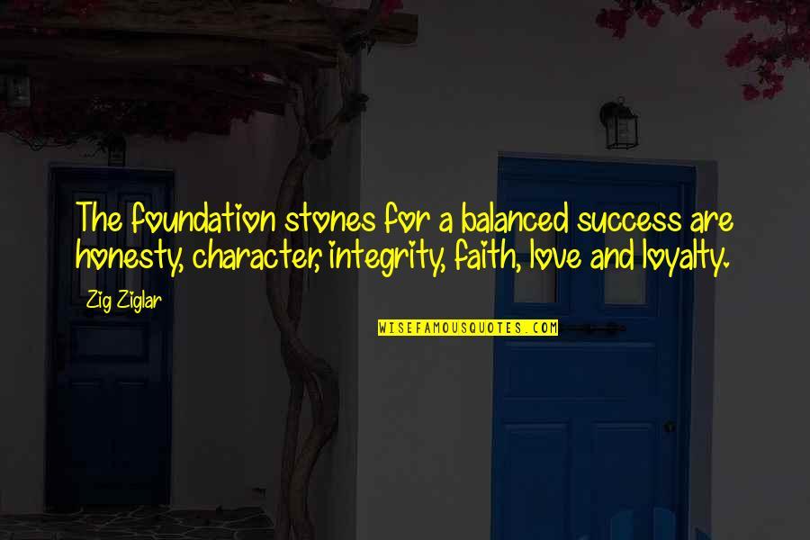 Love Faith Loyalty Quotes By Zig Ziglar: The foundation stones for a balanced success are