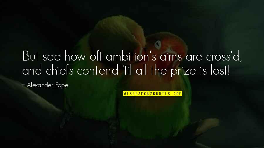 Love Falling Apart Quotes By Alexander Pope: But see how oft ambition's aims are cross'd,