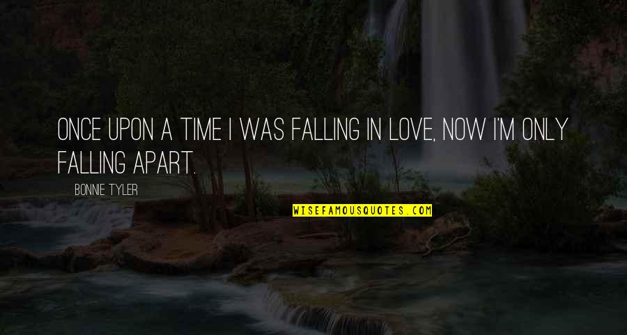 Love Falling Apart Quotes By Bonnie Tyler: Once upon a time I was falling in