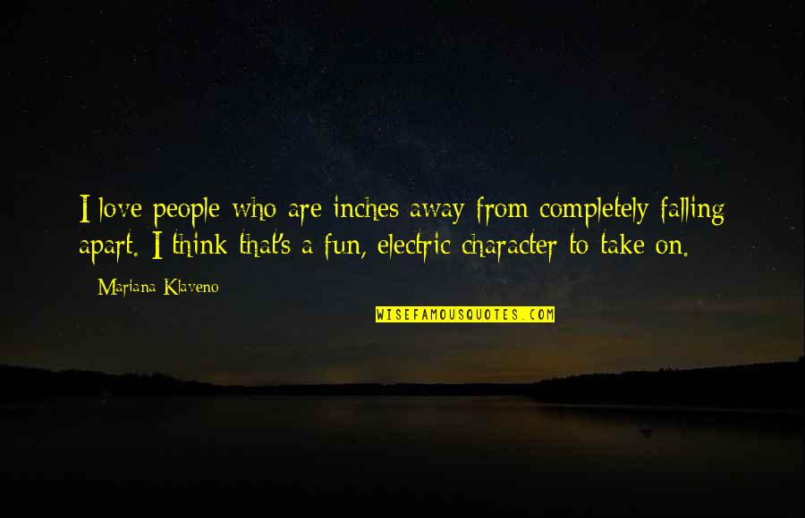 Love Falling Apart Quotes By Mariana Klaveno: I love people who are inches away from