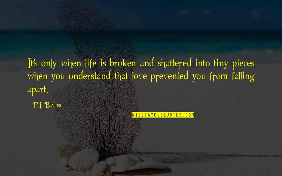 Love Falling Apart Quotes By P.J. Bayliss: It's only when life is broken and shattered