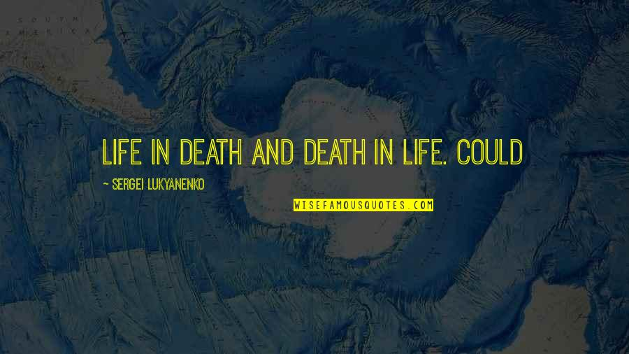 Love Falling Apart Quotes By Sergei Lukyanenko: Life in death and death in life. Could