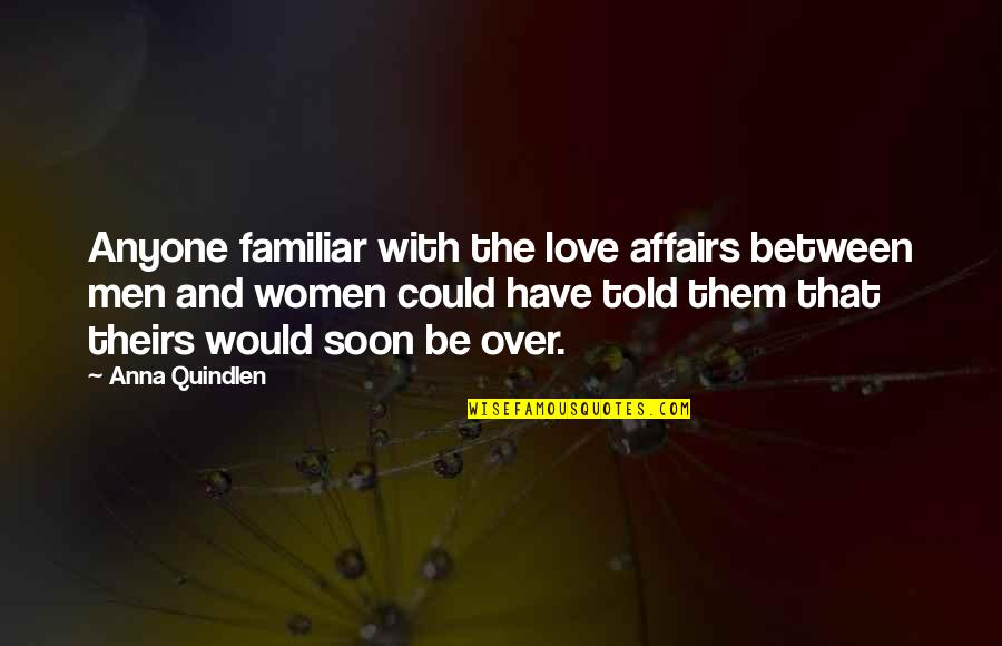 Love Familiar Quotes By Anna Quindlen: Anyone familiar with the love affairs between men