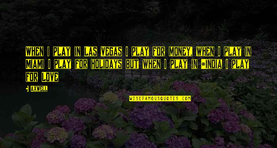 Love Familiar Quotes By Axwell: When i play in Las Vegas I play