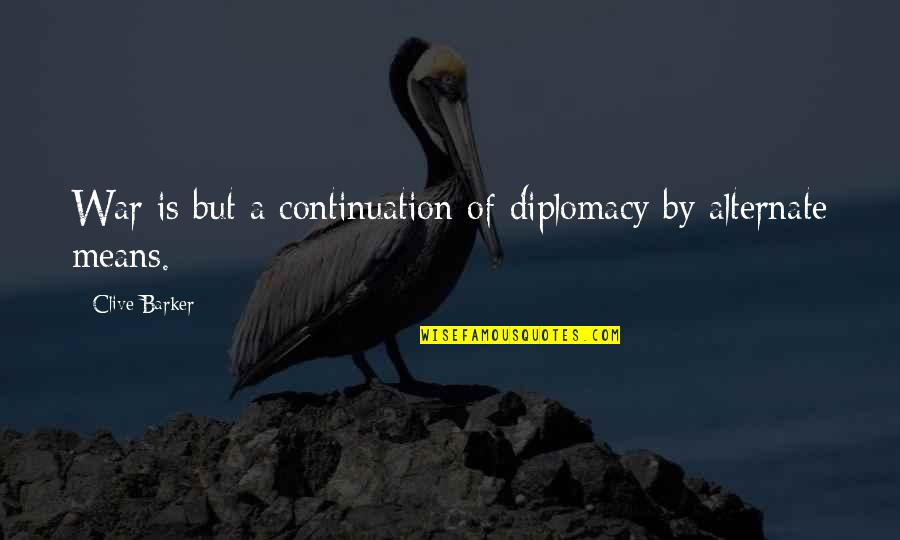 Love Familiar Quotes By Clive Barker: War is but a continuation of diplomacy by