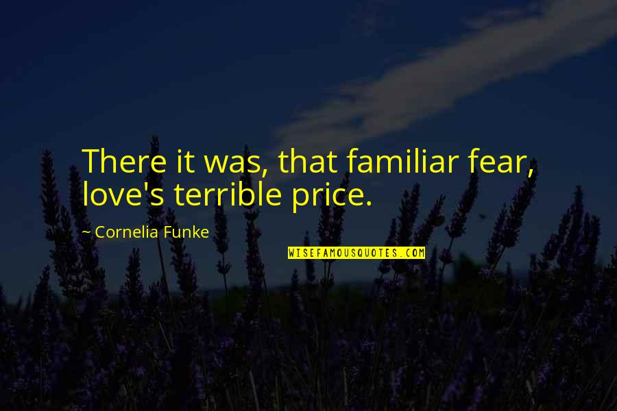 Love Familiar Quotes By Cornelia Funke: There it was, that familiar fear, love's terrible