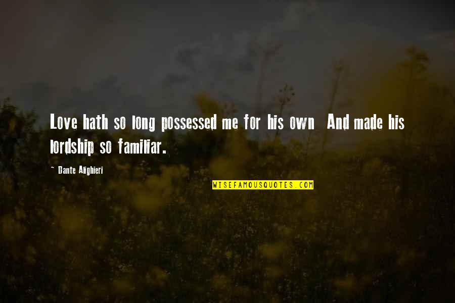 Love Familiar Quotes By Dante Alighieri: Love hath so long possessed me for his