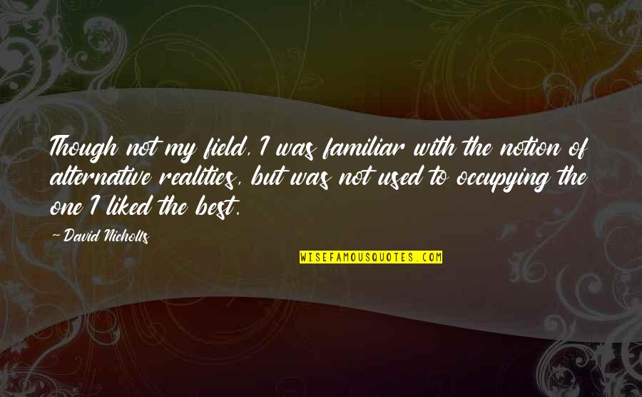 Love Familiar Quotes By David Nicholls: Though not my field, I was familiar with