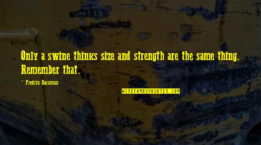 Love Familiar Quotes By Fredrik Backman: Only a swine thinks size and strength are