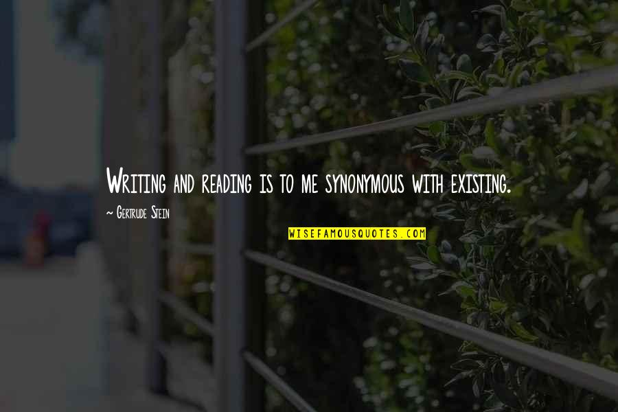 Love Familiar Quotes By Gertrude Stein: Writing and reading is to me synonymous with