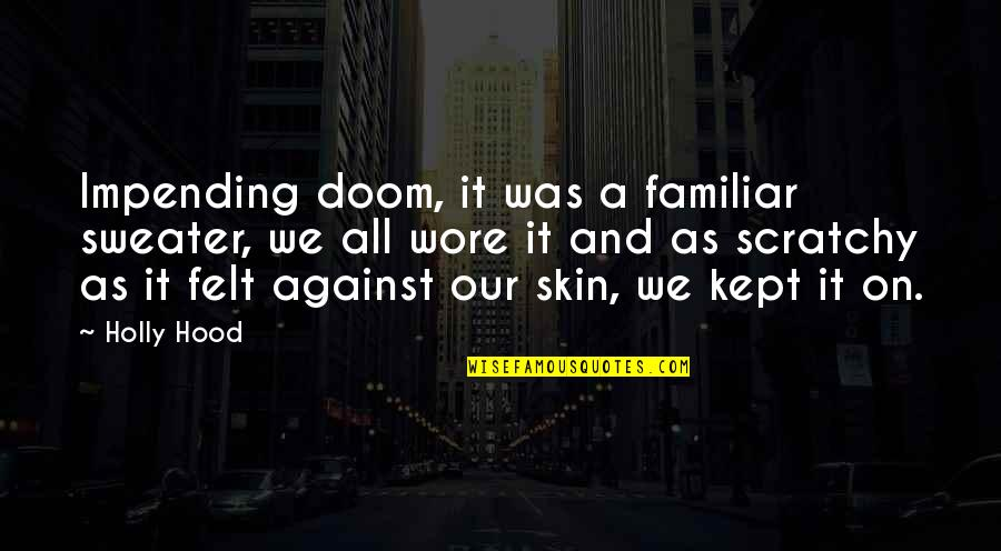Love Familiar Quotes By Holly Hood: Impending doom, it was a familiar sweater, we