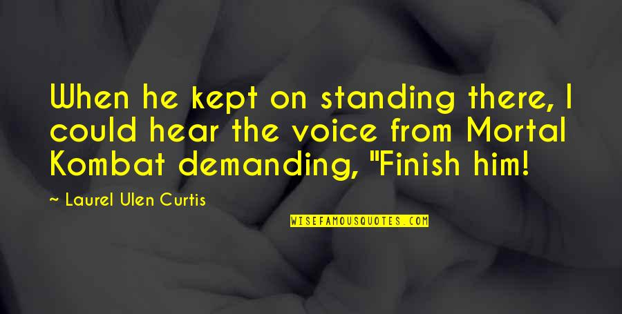 Love Familiar Quotes By Laurel Ulen Curtis: When he kept on standing there, I could