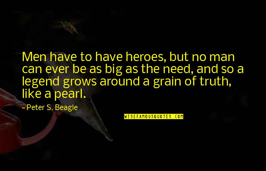 Love Familiar Quotes By Peter S. Beagle: Men have to have heroes, but no man