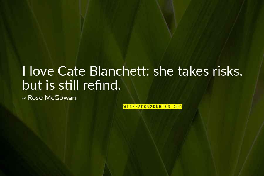 Love Familiar Quotes By Rose McGowan: I love Cate Blanchett: she takes risks, but