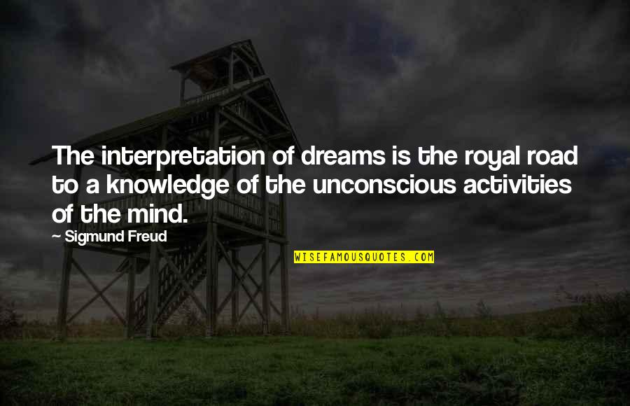Love Familiar Quotes By Sigmund Freud: The interpretation of dreams is the royal road