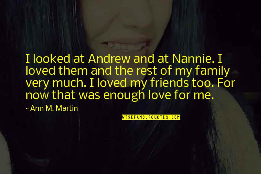 Love Family And Friends Quotes By Ann M. Martin: I looked at Andrew and at Nannie. I