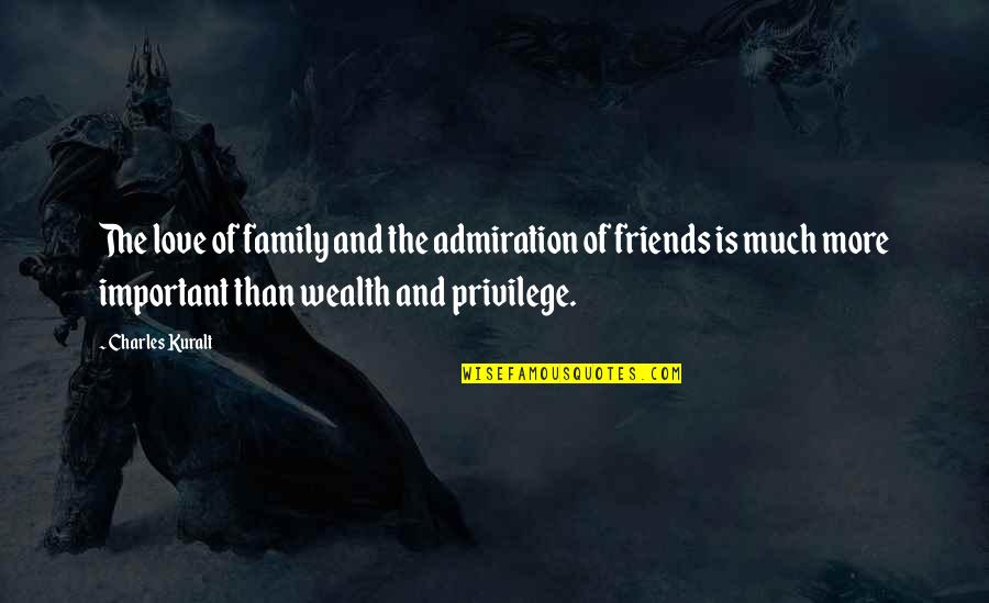 Love Family And Friends Quotes By Charles Kuralt: The love of family and the admiration of