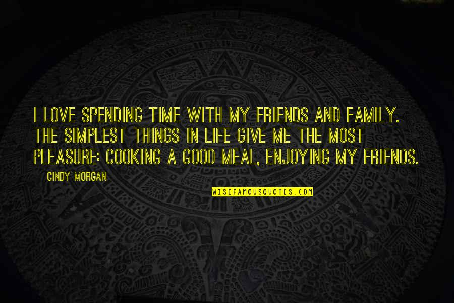 Love Family And Friends Quotes By Cindy Morgan: I love spending time with my friends and
