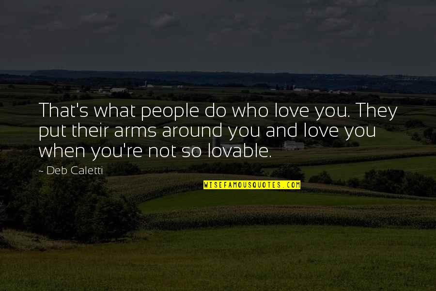 Love Family And Friends Quotes By Deb Caletti: That's what people do who love you. They