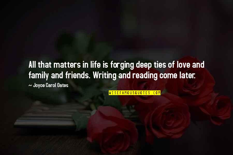 Love Family And Friends Quotes By Joyce Carol Oates: All that matters in life is forging deep