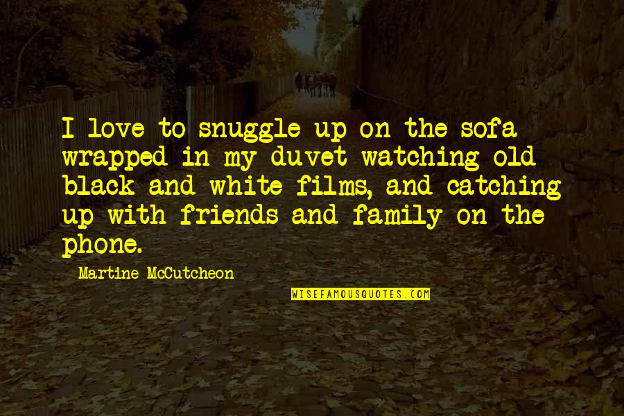 Love Family And Friends Quotes By Martine McCutcheon: I love to snuggle up on the sofa
