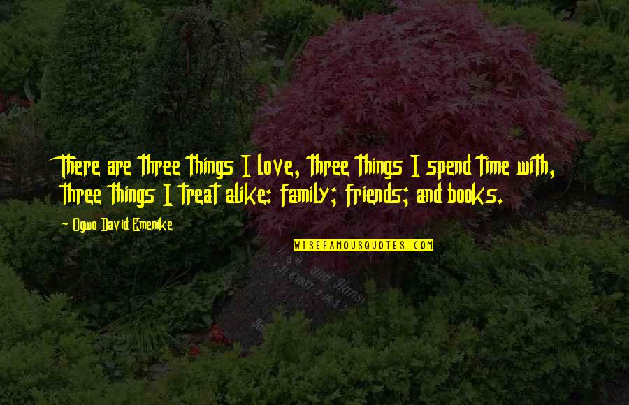 Love Family And Friends Quotes By Ogwo David Emenike: There are three things I love, three things