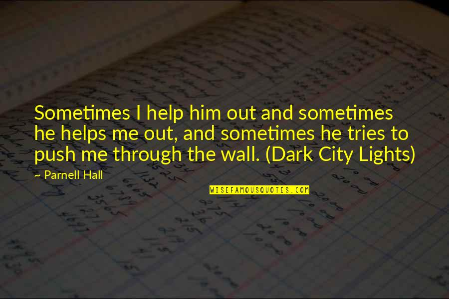 Love Family And Friends Quotes By Parnell Hall: Sometimes I help him out and sometimes he