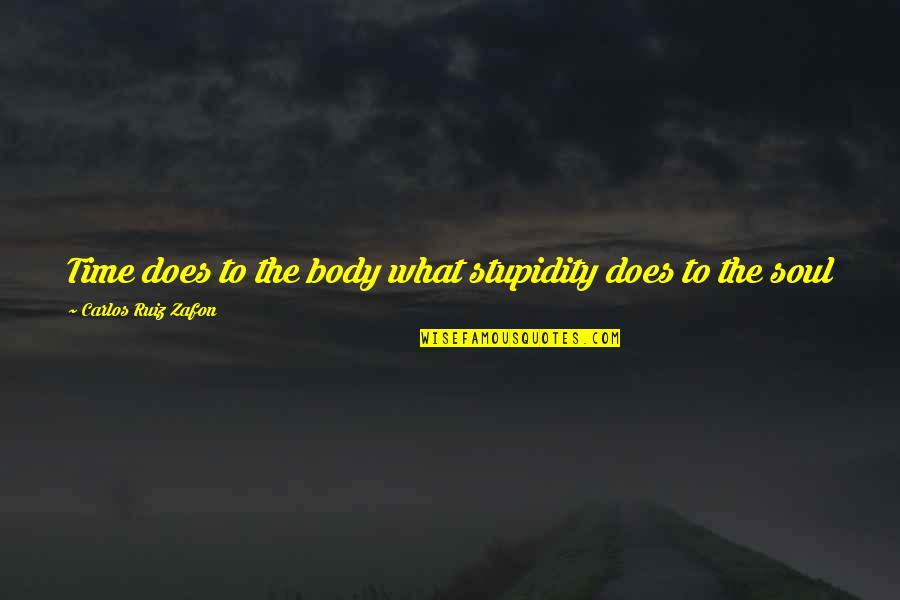 Love Feels Great Quotes By Carlos Ruiz Zafon: Time does to the body what stupidity does