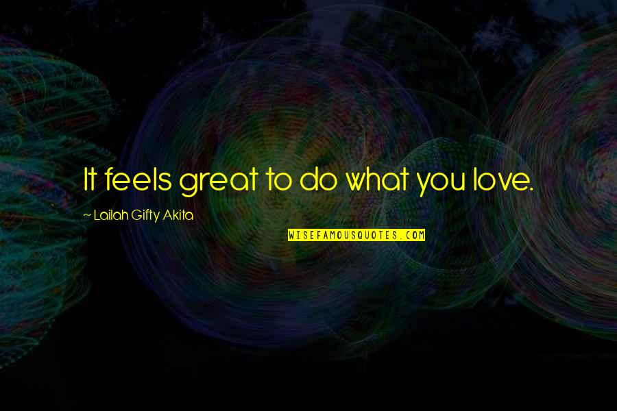 Love Feels Great Quotes By Lailah Gifty Akita: It feels great to do what you love.