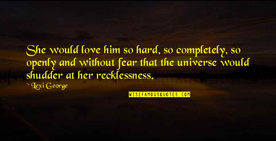 Love Feels Great Quotes By Lexi George: She would love him so hard, so completely,