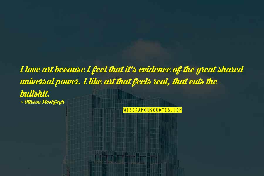 Love Feels Great Quotes By Ottessa Moshfegh: I love art because I feel that it's