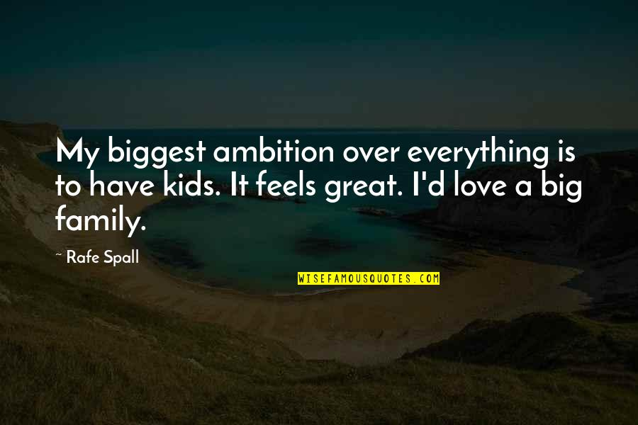 Love Feels Great Quotes By Rafe Spall: My biggest ambition over everything is to have