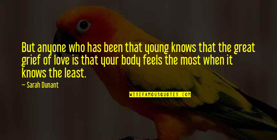 Love Feels Great Quotes By Sarah Dunant: But anyone who has been that young knows